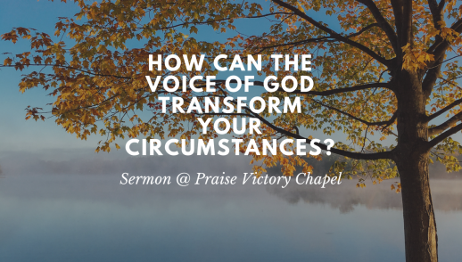 How can the voice of God transform your circumstances?