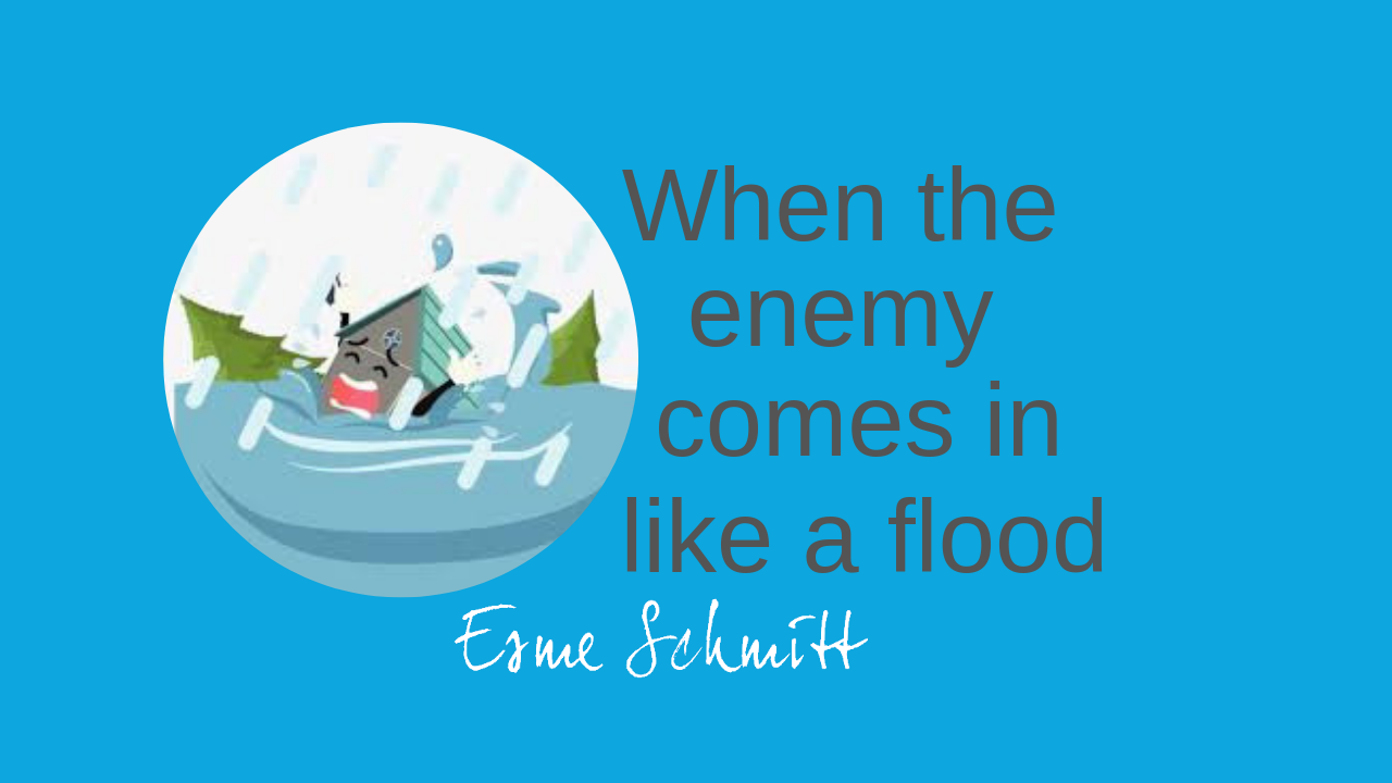 When the enemy comes in like a flood