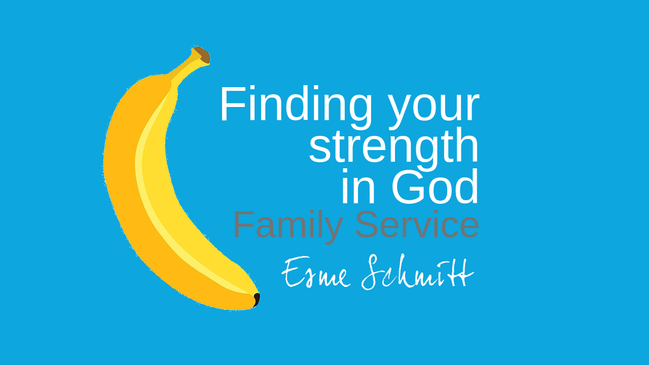 Finding your strength in God (Family service)